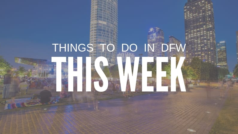 things to do in dallas-fort worth this week