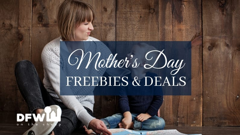 Mother's Day Freebies and Discounts in Dallas-Fort Worth (2019)