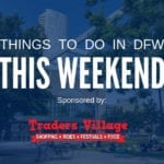 Things to Do in Dallas-Fort Worth This Weekend (April 3-5): Free and Cheap Events