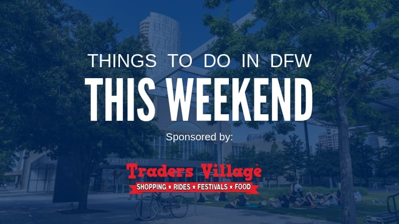 Things to Do in Dallas-Fort Worth This Weekend (March 13-15): Free and Cheap Events