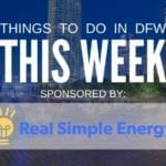 Things to Do in Dallas-Fort Worth This Week (May 25-31): Free and Cheap Events