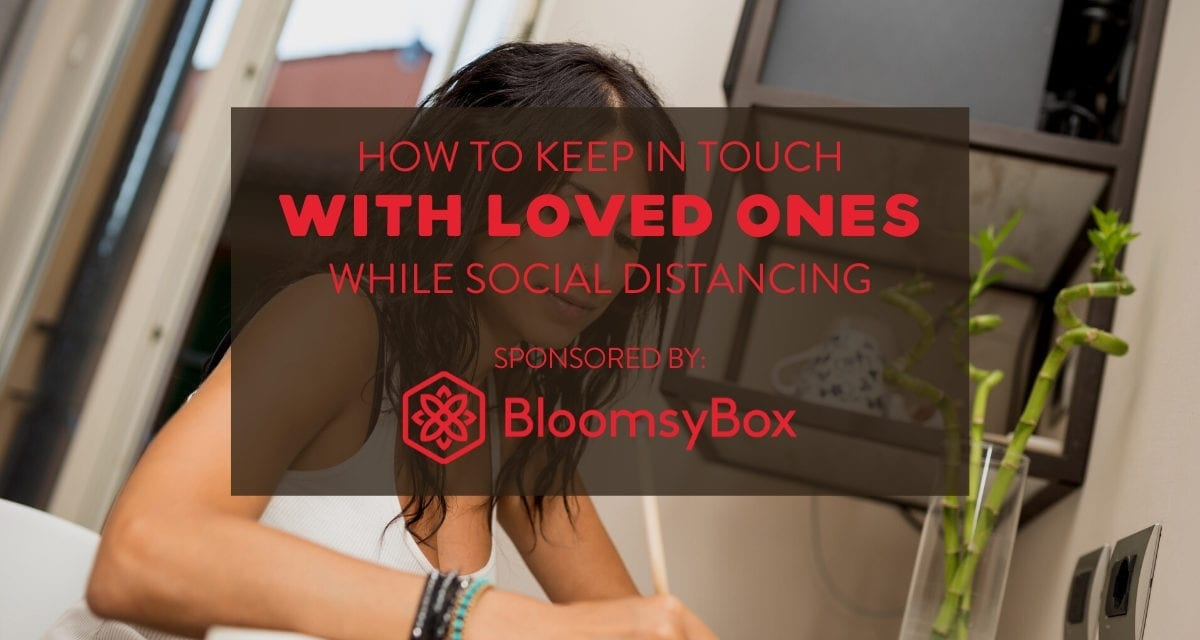 How to Stay in Touch with Family and Friends During Socially Distant Times